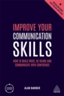 Image for Improve your communication skills  : how to build trust, be heard and communicate with confidence