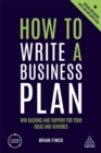 Image for How to write a business plan  : win backing and support for your ideas and ventures
