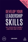 Image for Develop your leadership skills  : fast, effective ways to become a leader people want to follow