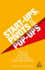 Image for Start-ups, pivots and pop-ups  : how to succeed by creating your own business