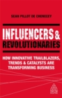 Image for Influencers and revolutionaries  : how innovative trailblazers, trends and catalysts are transforming business