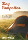 Image for Tiny Campsites : 80 Small but Perfect Places to Pitch