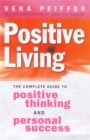 Image for Positive living  : the complete guide to positive thinking and personal success