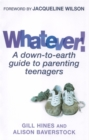 Image for Whatever!  : a down-to-earth guide to parenting teenagers