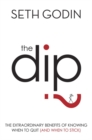 Image for The dip  : the extraordinary benefits of knowing when to quit (and when to stick)