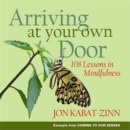 Image for Arriving at your own door  : 108 lessons in mindfulness