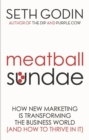 Image for Meatball sundae  : how new marketing is transforming the business world (and how to thrive in it)