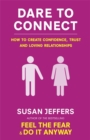Image for Dare to connect  : how to create confidence, trust and loving relationships