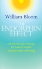 Image for The endorphin effect  : a breakthrough strategy for holistic health and spiritual wellbeing