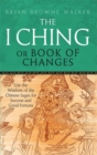 Image for The I Ching, or, Book of changes  : use the wisdom of the Chinese sages for success and good fortune