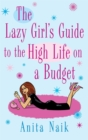 Image for The lazy girl's guide to the high life on a budget