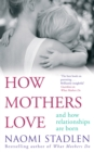 Image for How mothers love  : and how relationships are born