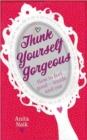 Image for Think yourself gorgeous  : how to feel good - inside and out