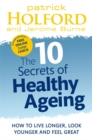 Image for The 10 secrets of healthy ageing  : how to live longer, look younger and feel great