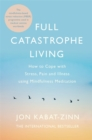 Image for Full catastrophe living  : how to cope with stress, pain and illness using mindfulness meditation