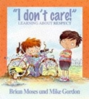 "Image for ""I don't care!""  : learning about respect"