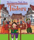 Image for The gruesome truth about the Tudors