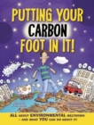 Image for Putting your carbon foot in it!  : all about environmental meltdown - and what you can do about it!