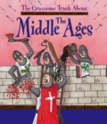Image for The gruesome truth about the Middle Ages