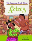 Image for The gruesome truth about the Aztecs