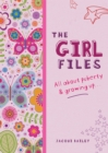 Image for The girl files  : all about puberty & growing up