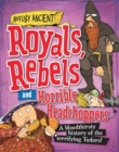 Image for Royals, rebels and horrible headchoppers  : a bloodthirsty history of the terrifying Tudors!