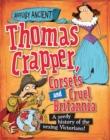 Image for Thomas Crapper, corsets and cruel Britannia  : a grim history of the vexing Victorians!