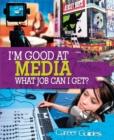 Image for I'm good at media, what job can I get?