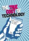 Image for The true cost of technology  : how to shop to change the world
