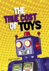 Image for The true cost of toys  : how to shop to change the world