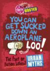 Image for You can get sucked down an aeroplane loo!: the fact or fiction behind urban myths : 4