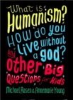 Image for What is humanism?  : how do you live without a god? and other big questions for kids