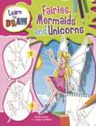 Image for Learn to Draw: Fairies, Mermaids and Unicorns