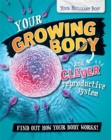 Image for Your growing body and clever reproductive system  : find out how your body works!