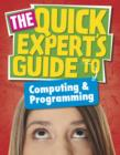 Image for The quick experts guide to computing & programming : 23