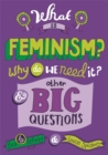 Image for What is feminism?  : why do we need it? & other big questions