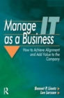 Image for Manage IT as a business  : how to achieve alignment and add value to the company