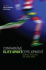 Image for Comparative elite sport development  : systems, structures and public policy