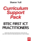 Image for BTEC First ICT practitioners curriculum support pack  : core units and selected specialist units for the BTEC First Certificate and Diploma for ICT Practitioners