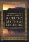 Image for A companion to Arthurian and Celtic myths and legends