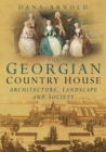 Image for The Georgian country house  : architecture, landscape and society
