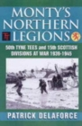 Image for Monty's northern legions  : 50th Northumbrian and 15th Scottish Divisions at war, 1939-1945