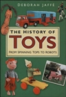 Image for The history of toys  : from spinning tops to robots