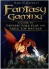 Image for Fantasy gaming  : a guide to fantasy role play and table-top battles