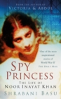 Image for Spy princess  : the life of Noor Inayat Khan