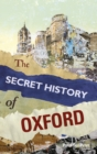Image for The secret history of Oxford