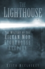 Image for The lighthouse  : the mystery of the missing Eilean Mor lighthouse keepers