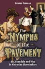 Image for The nymphs of the pavement  : sin, scandals and vice in Victorian Lincolnshire