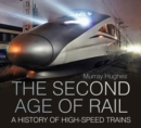 Image for The second age of rail  : a history of high speed trains