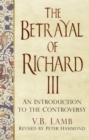 Image for The betrayal of Richard III  : an introduction to the controversy
